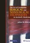 The Art of Combining Surgical and Nonsurgical Techniques in Aesthetic Medicine book cover image